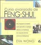 Curso avanzado de feng shui: Una guía avanzada para escoger, diseñar y resaltar los espacios donde vivimos (Cuerpo-mente)