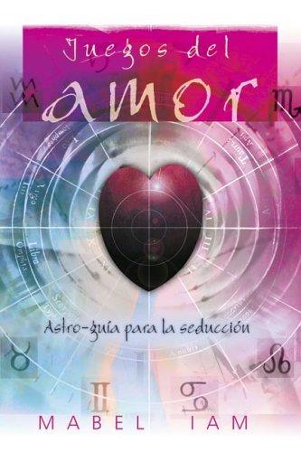 Juegos del amor: Astro-gu??a para la seducci??n (Spanish Edition) by Mabel Iam (2005-08-08)
