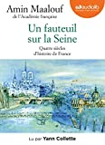 Un fauteuil sur la Seine - Quatre siècles d'histoire de France: LIVRE AUDIO 1CD MP3 Livre Pdf/ePub eBook