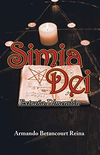 Simia Dei: Extraña Dimensión por Armando Betancourt Reina