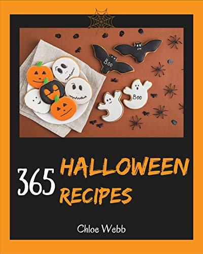 Halloween Cookbook 365: Enjoy Your Creepy Halloween Holiday With 365 Mysterious Halloween Recipes!  [Book 1]