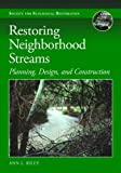 Front cover for the book Restoring Neighborhood Streams : Planning, Design, and Construction by Ann L. Riley