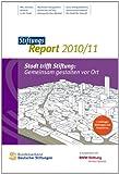 StiftungsReport 2010/11: Stadt trifft Stiftung: Gemeinsam gestalten vor Ort