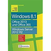 "TecChannel Ratgeber ""Windows 8.1"". Planung, Praxis, Tipps & Tools: Office 2013 und Office 365. Windows Server 2012 R2"