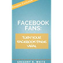 Facebook Fans: Turn Your Facebook Page Viral (English Edition)