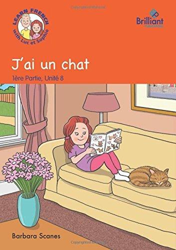 J'ai un chat (I've got a cat): Luc et Sophie French Storybook (Part 1, Unit 8) by Barbara Scanes (2014-08-29)