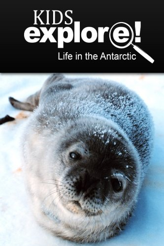 Life In The Antarctic - Kids Explore: Animal books nonfiction - books ages 5-6
