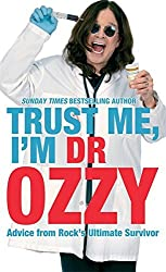 Trust Me, I'm Dr. Ozzy: Advice from Rock's Ultimate Survivor by Ozzy Osbourne (2011-09-01)