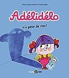 Adélidélo n'a peur de rien ! | Gaudrat, Marie-Agnès (1954-....). Auteur