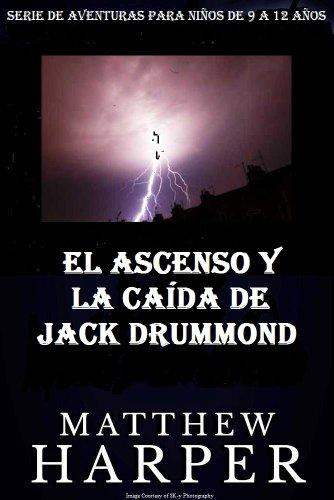 El ascenso y la caída de Jack Drummond (Serie de aventuras para niños de 9 a 12 años) por Matthew Harper