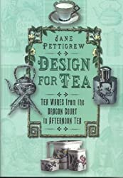 Design for Tea: Tea Wares from the Dragon Court to Afternoon Tea