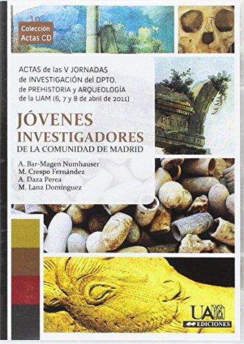 Actas de las V Jornadas de Investigación del Dpto. de Prehistoria y Arqueología de la UAM (6,7 y 8 de abril de 2011, Madrid): Jóvenes Investigadores de la Comunidad de Madrid por VV.AA.