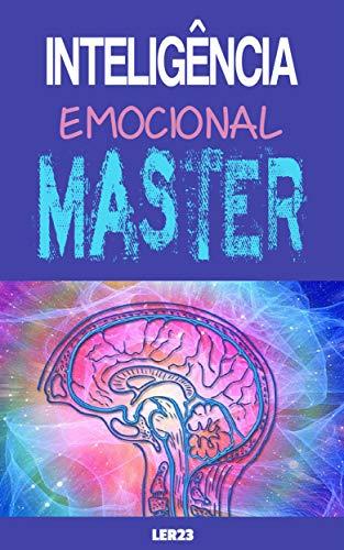 Inteligencia Emocional Master: E-book Inteligencia Emocional Master, como desenvolver a inteligencia emocional... (Saúde Mental Livro 6) (Portuguese Edition)