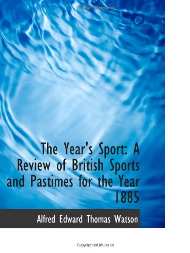 The Year's Sport: A Review of British Sports and Pastimes for the Year 1885