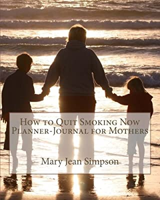 How to Quit Smoking Now Planner-Journal for Mothers by CreateSpace Independent Publishing Platform