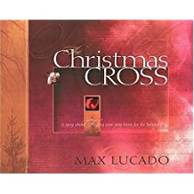 The Christmas Cross: A Story About Finding Your Way Home for the Holidays