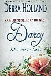 Mail-Order Brides of the West: Darcy: A Montana Sky Series Novel by Debra Holland (2014-10-09)