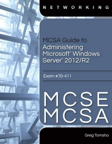 MCSA Guide to Administering Microsoft Windows Server 2012/R2, Exam 70-411 by Greg Tomsho (2014-08-04) par Greg Tomsho
