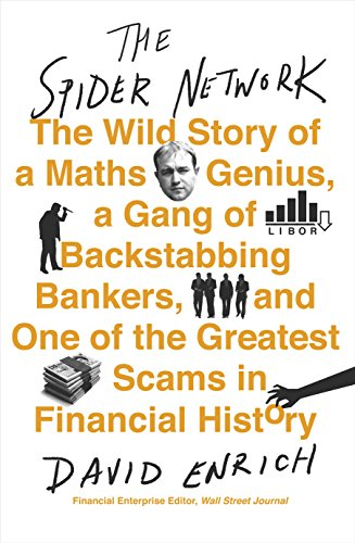 The Spider Network: The Wild Story of a Maths Genius, a Gang of Backstabbing Bankers, and One of the Greatest Scams in Financial History (How Markets Fail)