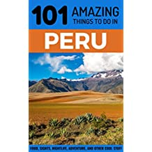 101 Amazing Things to Do in Peru: Peru Travel Guide (Lima Travel, Cusco Travel, Backpacking Peru, South America Travel Guide) (English Edition)