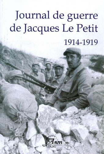 Journal de guerre de Jacques Le Petit (1914-1919) : Un médecin à l'épreuve de la Grande Guerre par Jacques Le Petit