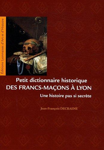 Petit dictionnaire historique des Francs-Maçons à Lyon