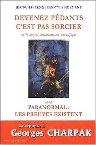 Devenez pédants, c'est pas sorcier ou le nouvel obscurantisme scientifique, suivi deParanormal : Les preuves existent