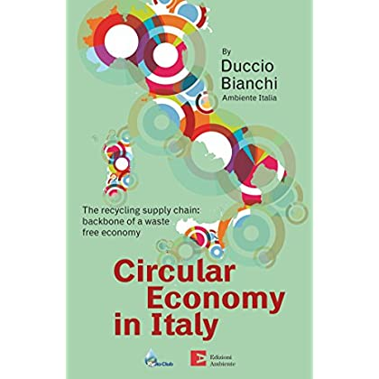 Circular Economy In Italy: The Recycling Supply Chain: Backbone Of A Waste Free Economy (English Edition)