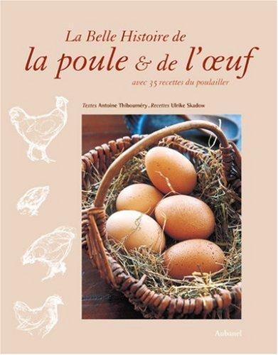 La belle histoire de la poule et de l'oeuf, avec 35 recettes du poulailler par Ulrike Skadow, Antoine Thibouméry