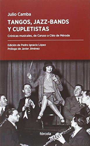 Tangos, jazz-bands y cupletistas: Crónicas musicales, de Caruso a Cléo de Mérode par Pedro Ignacio López García