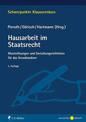 Hausarbeit im Staatsrecht: Musterlösungen und Gestaltungsrichtlinien für das Grundstudium (Schwerpunkte Klausurenkurs)