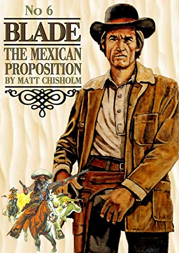 Blade 6: The Mexican Proposition (A Joe Blade Western) (English Edition)