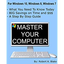 Master Your Computer (Updated October 2015: Windows 10, Windows 8.1, Windows 8, Windows 7, Windows Vista, Windows XP)