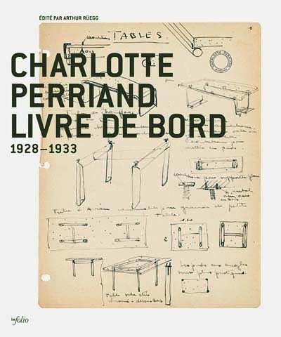 Charlotte Perriand - Livre de bord 1928-1933 par Arthur Rüegg