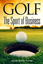Golf: The Sport of Business: The Sport of Business