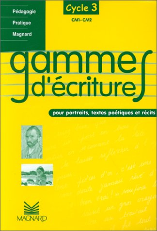 Gammes d'écriture pour portraits, textes poétiques et récits : Cycle 3 CM1-CM2 par Henri Giron