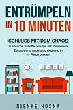 Entrümpeln in 10 Minuten: Schluss mit dem Chaos - 9 einfache Schritte, wie Sie mit minimalem Zeitaufwand nachhaltig Ordnung in Ihr Reich bringen entrümpeln,ordnung halten,chaos und ordnung