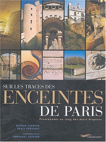 Sur les traces des enceintes de Paris : Promenades au long des murs disparus