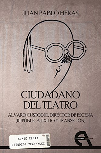 Ciudadano del teatro: Álvaro Custodio, director de escena (Répública, exilio y transición) (Serie RESAD Estudios Teatrales nº 3)