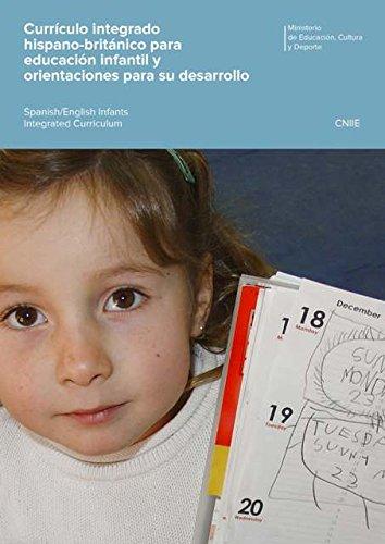 Currículo integrado hispano-británico para educación infantil y orientaciones para su desarrollo = Spanish/English Infants Integrated Curriculum