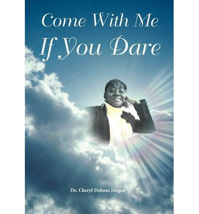 [ COME WITH ME IF YOU DARE ] Come with Me If You Dare By Hogan, Cheryl Delores ( Author ) Aug-2012 [ Hardcover ]
