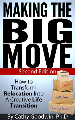 Making The Big Move: How To Transform Relocation Into A Creative Life Transition: 2nd edition (English Edition)