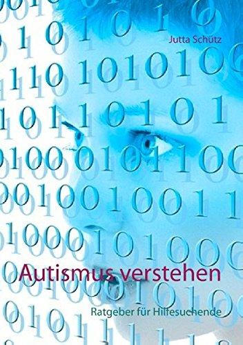 Autismus verstehen: Ratgeber für Hilfesuchende