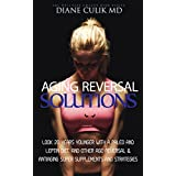 "Aging Reversal Solutions: Look 20 Years Younger with a Paleo and Leptin Diet, and Other Age Reversal & Antiaging Super Supplements and Strategies (ABC ... Health"" Series Book 11) (English Edition)"