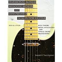 Harmonic Minor, Melodic Minor, and Diminished Scales for Guitar by Barrett Tagliarino (2012-10-01)