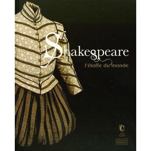 Shakespeare : L'étoffe du monde