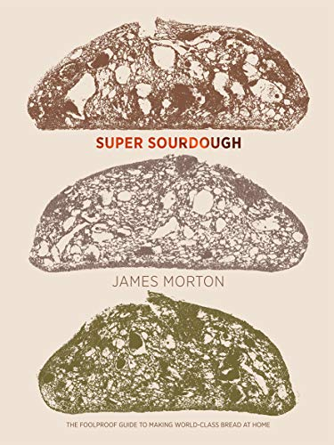 Super Sourdough: The Foolproof Guide to Making World-Class Bread at Home -