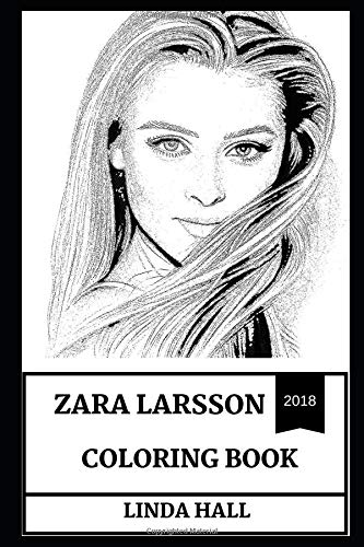 Zara Larsson Coloring Book: Cute Millennial Pop Star and Beautiful Swede Zara Larsson, Electronic and Dance Prodigy Inspired Adult Coloring Book (Zara Larsson Books, Band 0)