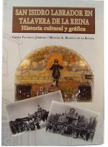 San Isidro labrador en Talavera de la Reina. Historia cultural y gráfica