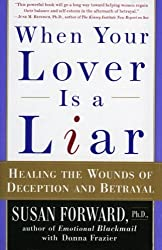 When Your Lover Is a Liar: Healing the Wounds of Deception and Betrayal by Susan Forward (1999-12-22)